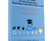 Online Learning Mastery, 7 Simple Steps to Your Graduation, Reaching a Higher Level in Life
